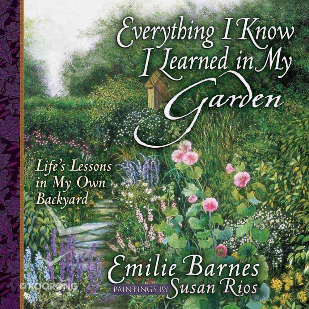 Everything I Know I Learned in My Garden Hardback