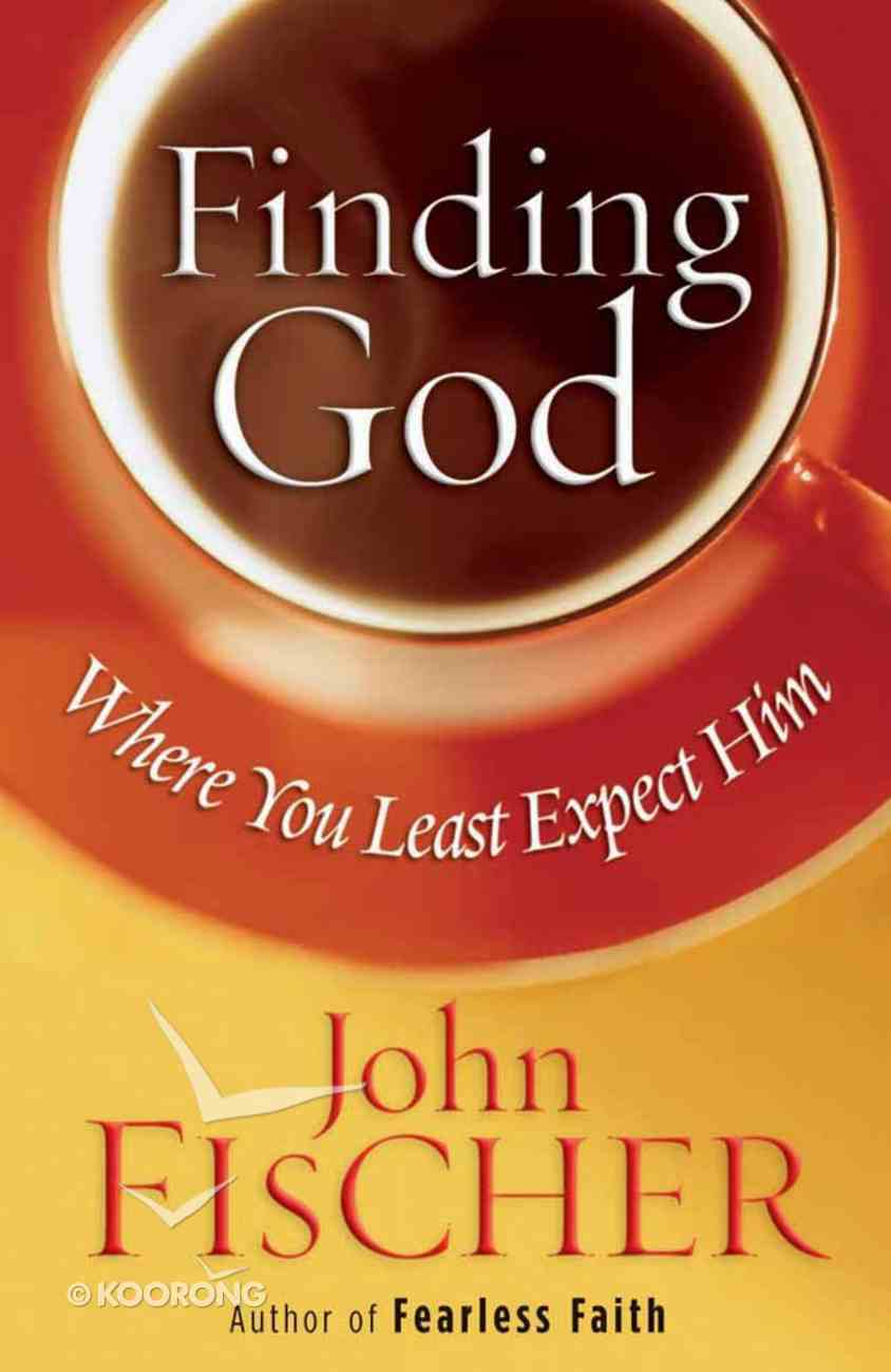 Finding God Where You Least Expect Him Paperback