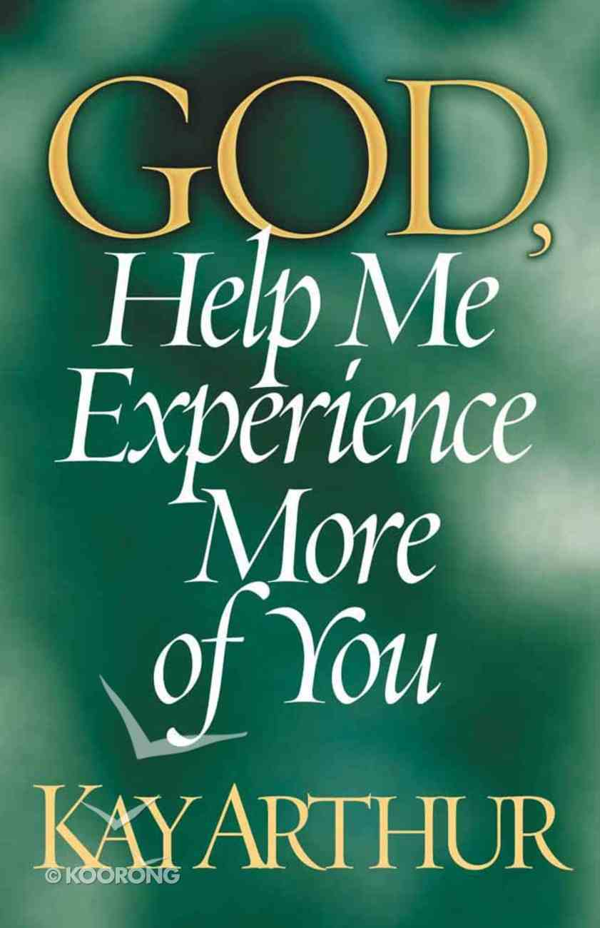 God, Help Me Experience More of You Paperback