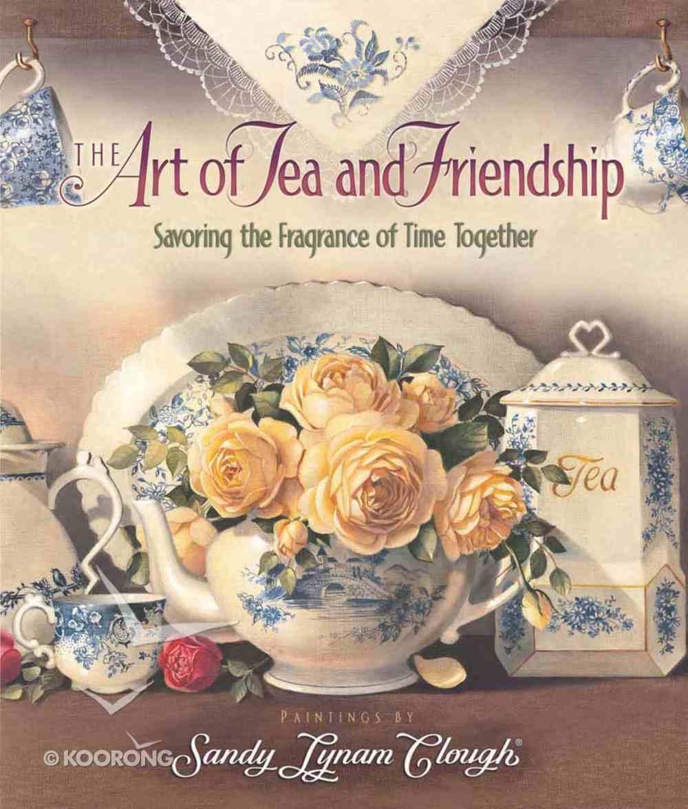 The Art of Tea and Friendship Hardback