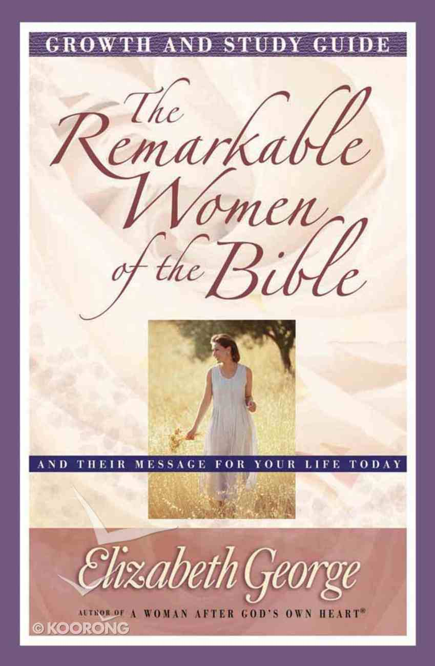 The Remarkable Women of the Bible (Growth And Study Guide) Paperback