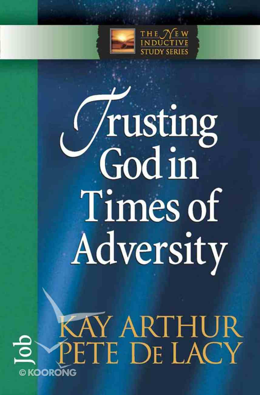 Trusting God in Times of Adversity (New Inductive Study Series) Paperback