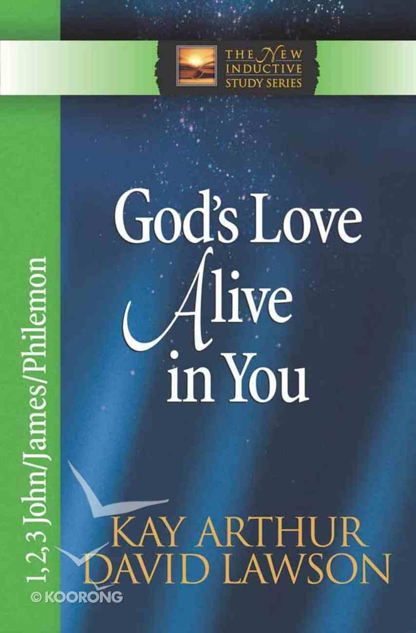 God's Love Alive in You (1,2,3,John, James, Philemon) (New Inductive Study Series) Paperback