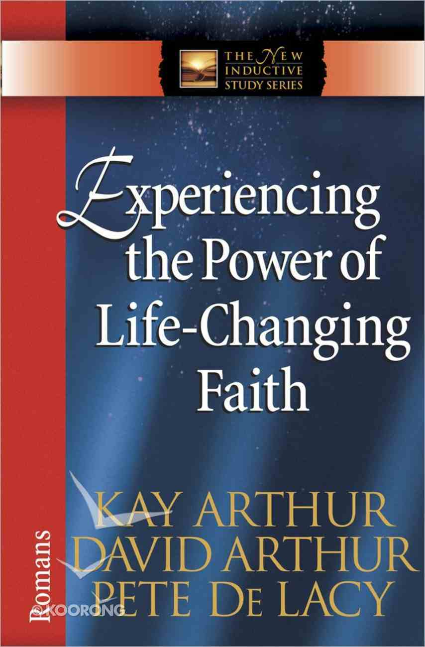 Experiencing the Power of Life-Changing Faith (New Inductive Study Series) Paperback