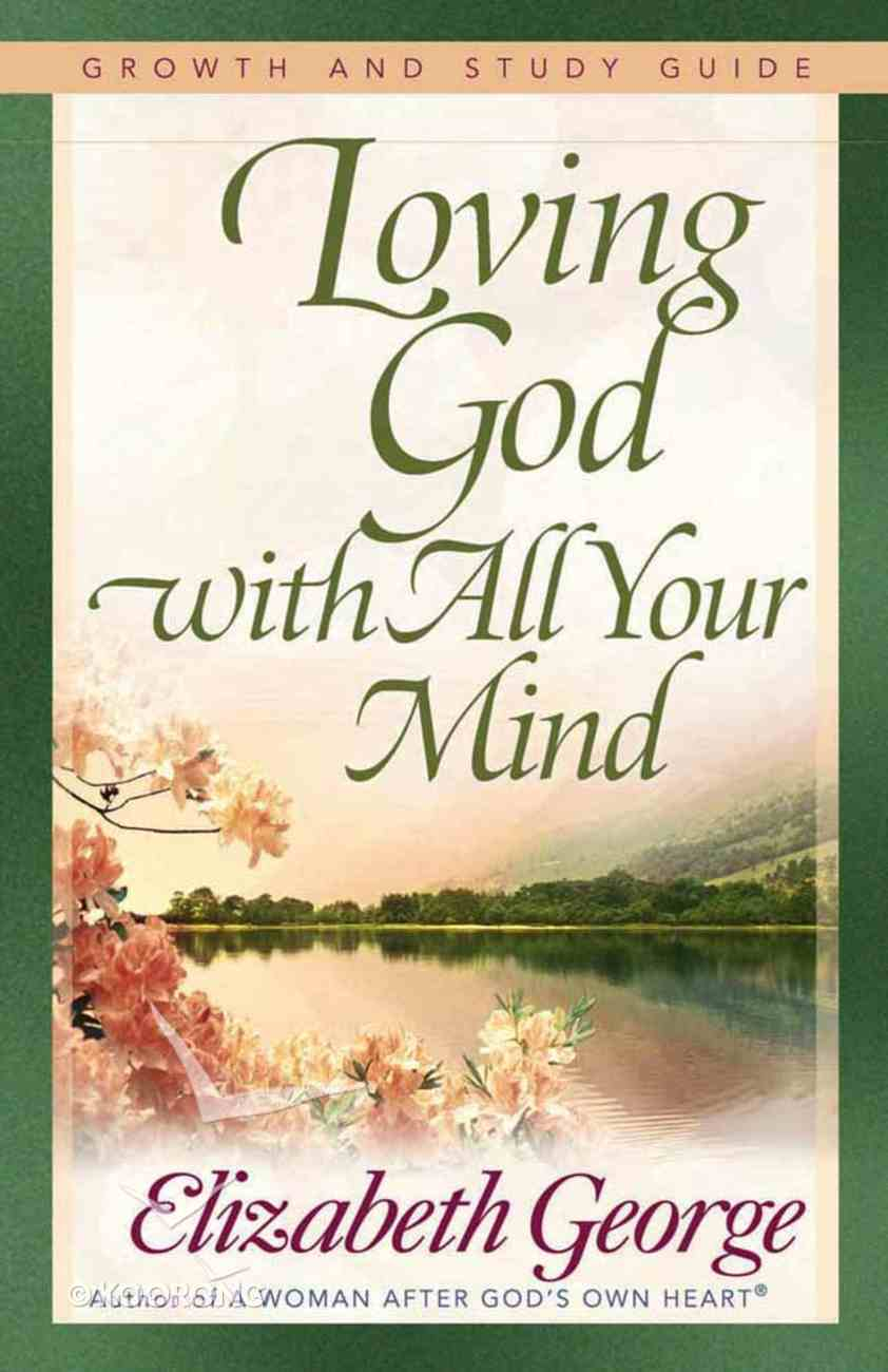 Loving God With All Your Mind (Growth And Study Guide) Paperback