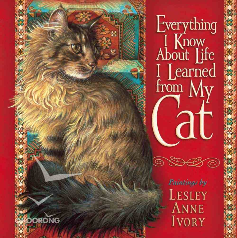 Everything I Know About Life I Learned From My Cat Hardback