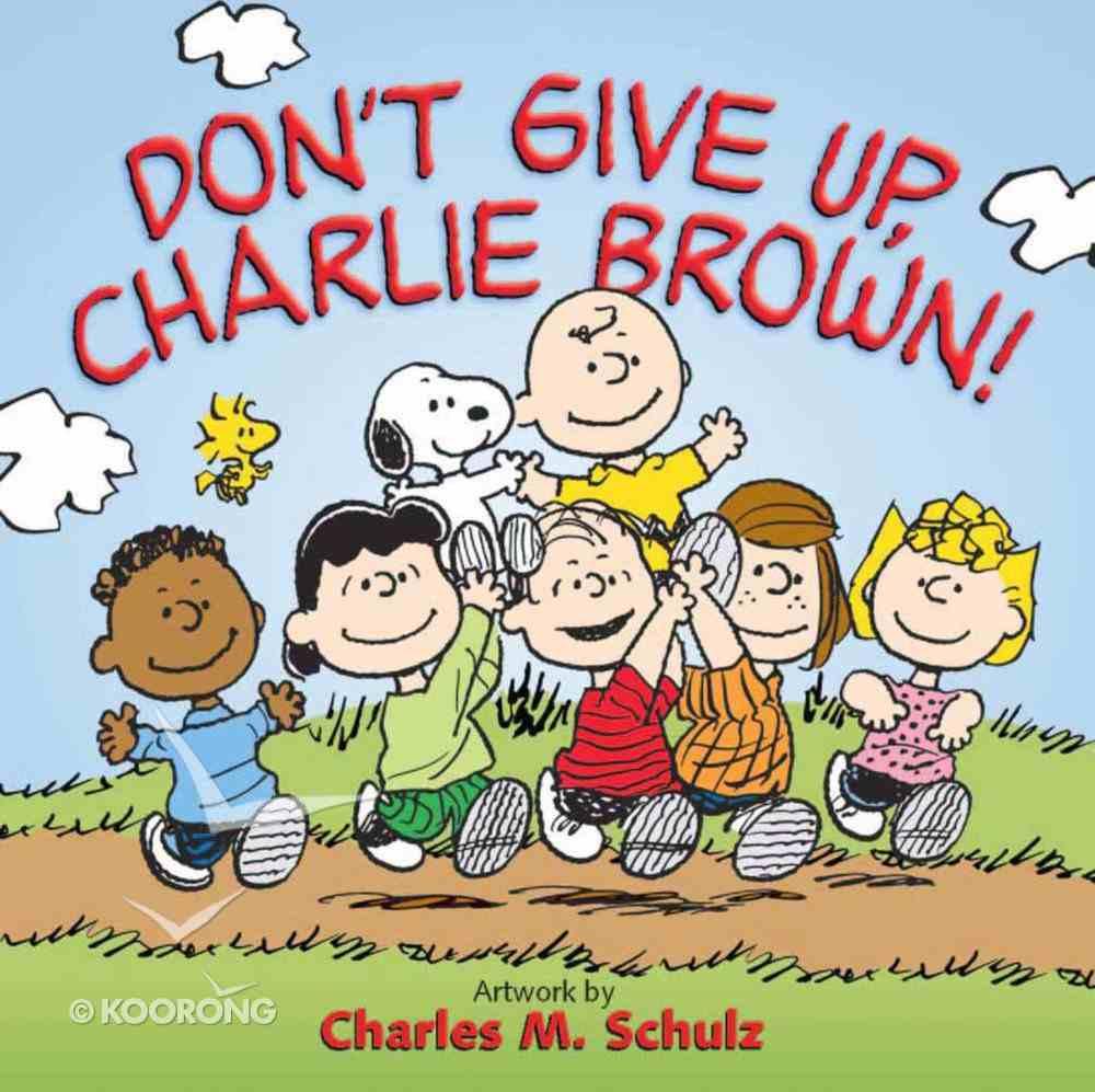 Don't Give Up, Charlie Brown! Hardback