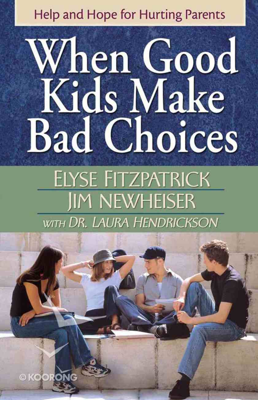 When Good Kids Make Bad Choices Paperback