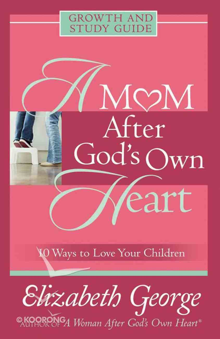 A Mom After God's Own Heart (Growth And Study Guide) Paperback