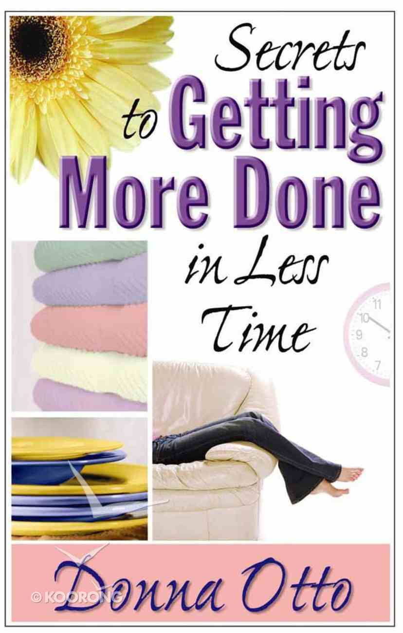 Secrets to Getting More Done in Less Time Paperback