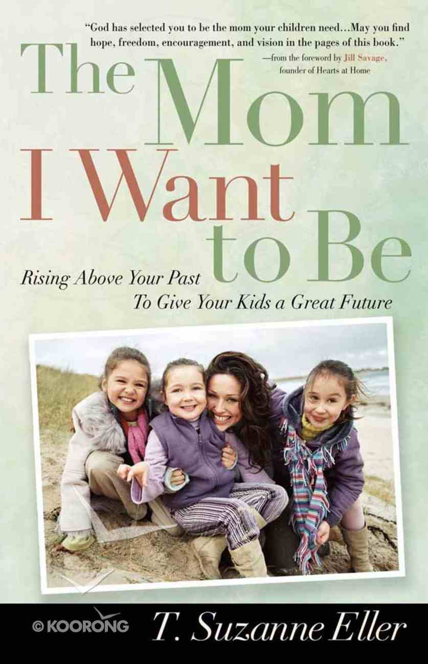 The Mom I Want to Be Paperback