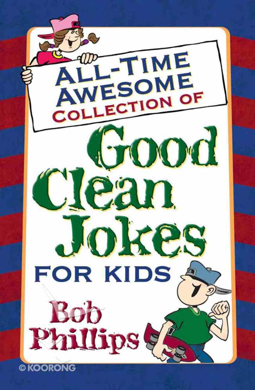 All-Time Awesome Collection of Good Clean Jokes For Kids Paperback