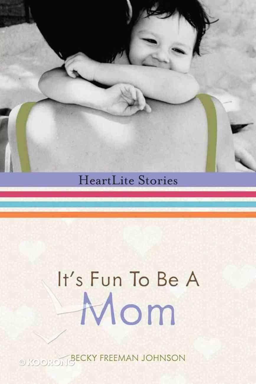 It's Fun to Be a Mom (Heartlite Stories Series) Hardback