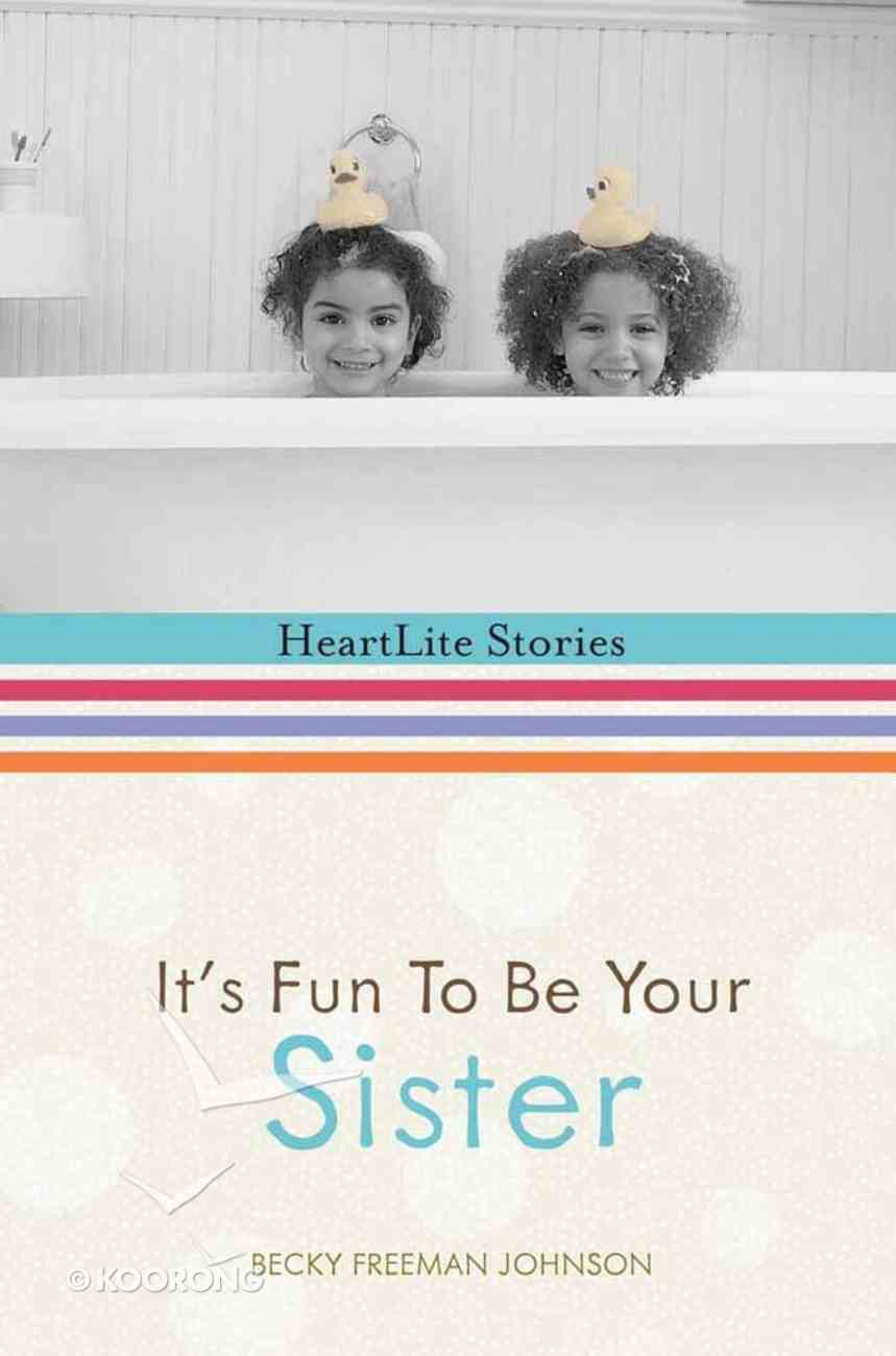 It's Fun to Be Your Sister (Heartlite Stories Series) Hardback