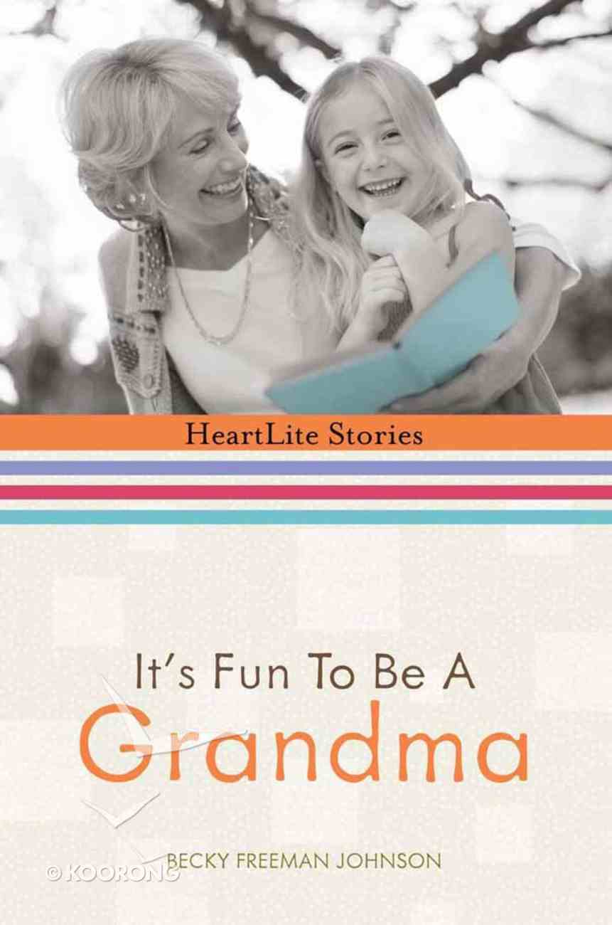 It's Fun to Be a Grandma (Heartlite Stories Series) Hardback