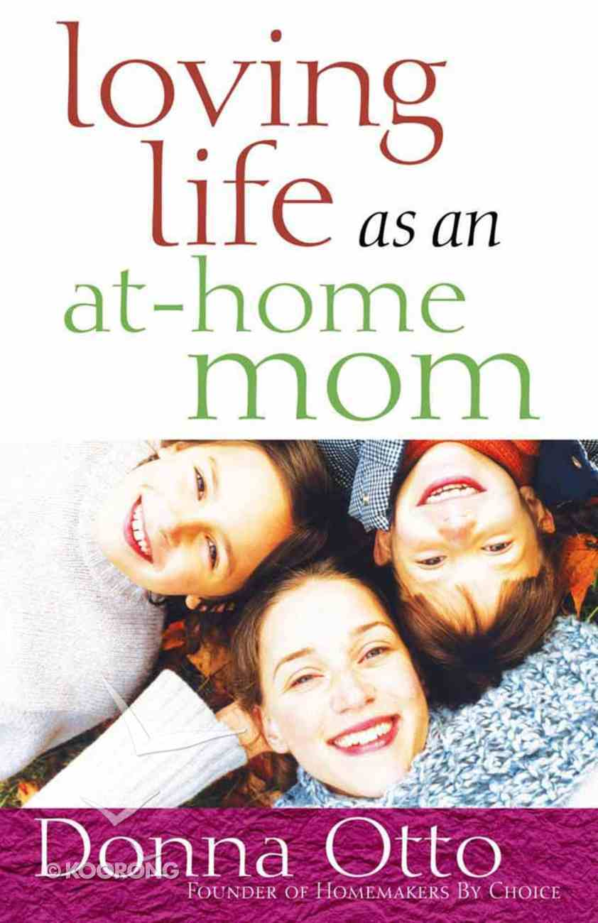 Loving Life as An At-Home Mom Paperback