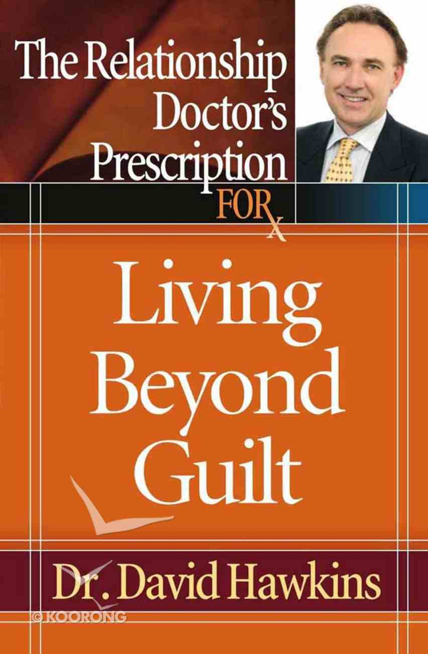 The Relationship Doctor's Prescription For Living Beyond Guilt Paperback