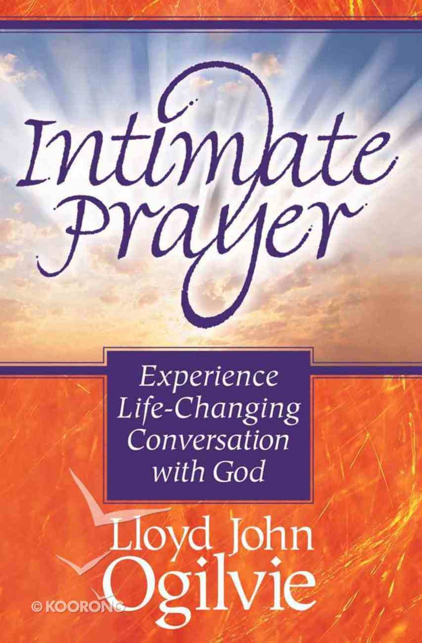 Intimate Prayer: Experience Life-Changing Conversion With God Paperback