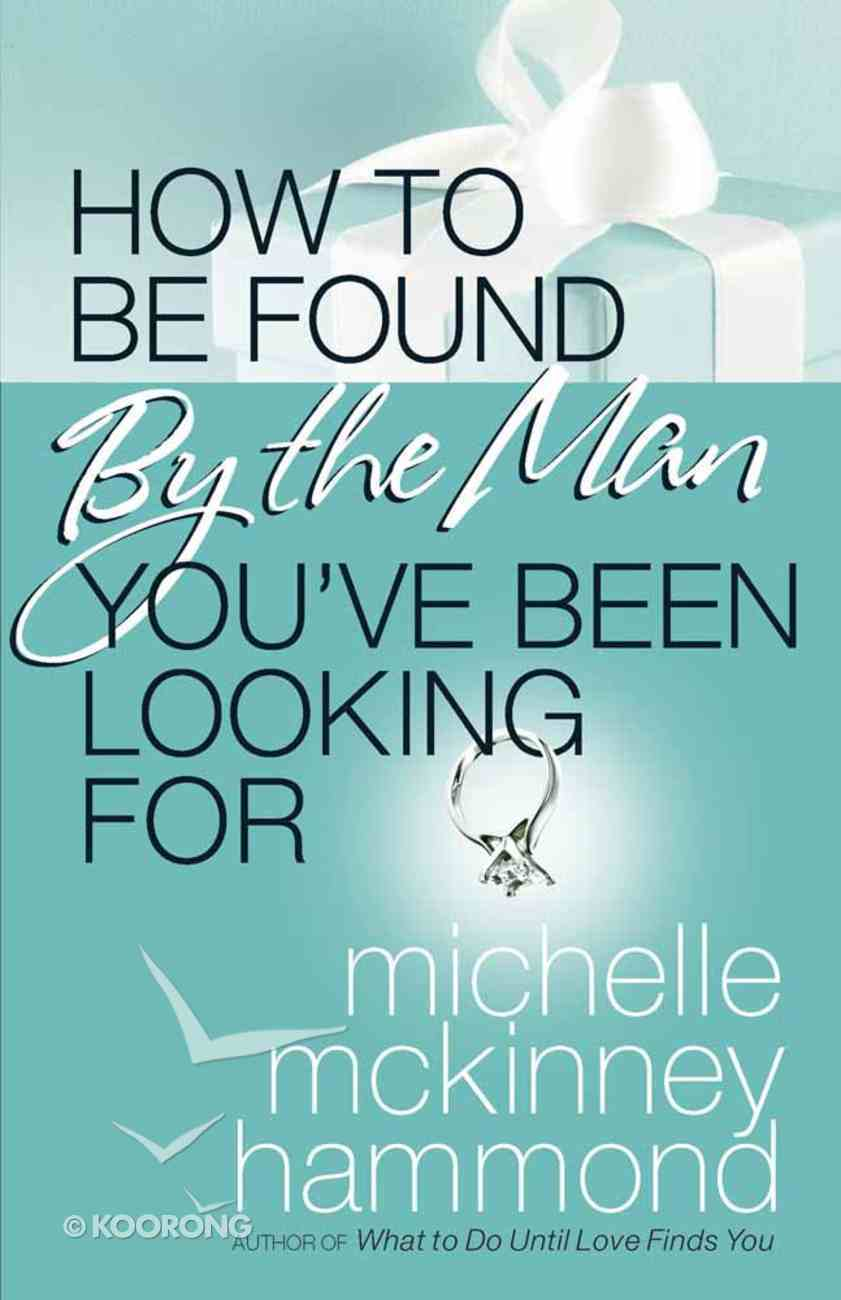 How to Be Found By the Man You've Been Looking For Paperback