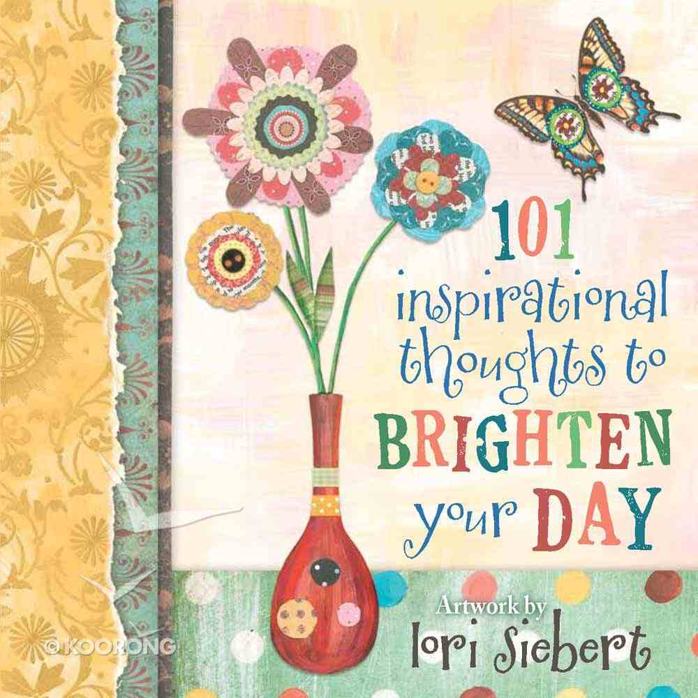101 Inspirational Thoughts to Brighten Your Day Hardback