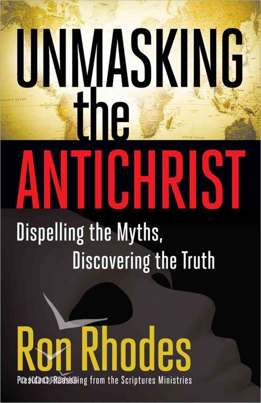 Unmasking the Antichrist: Dispelling the Myths, Discovering the Truth Paperback