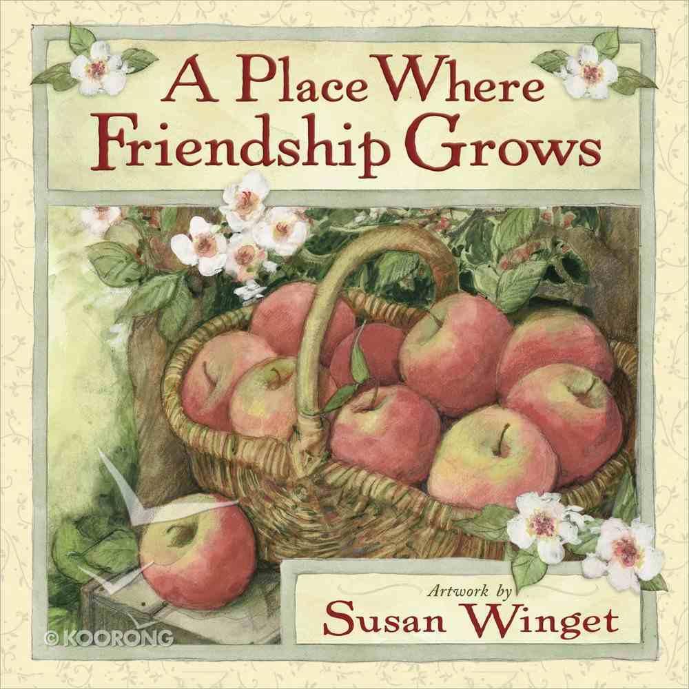 A Place Where Friendship Grows Hardback