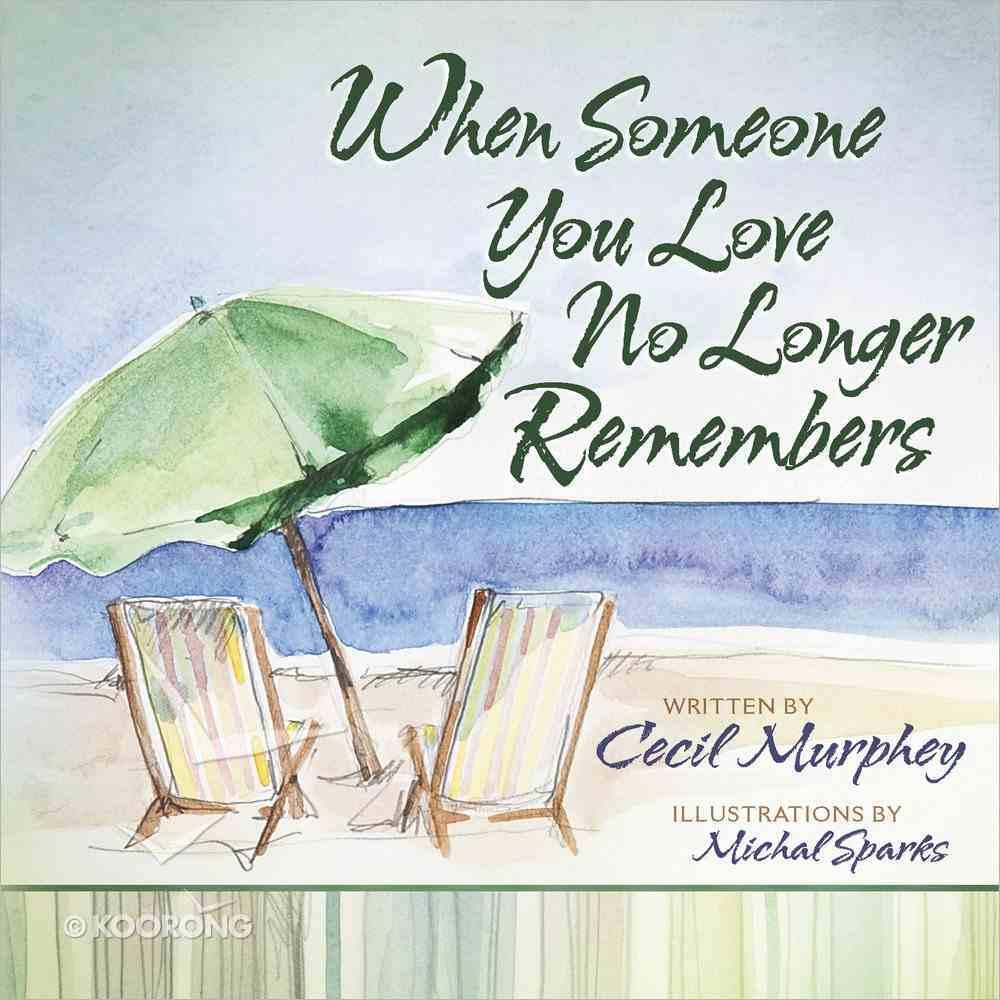 When Someone You Love No Longer Remembers Hardback