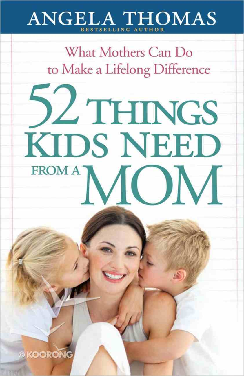 52 Things Kids Need From a Mom Paperback