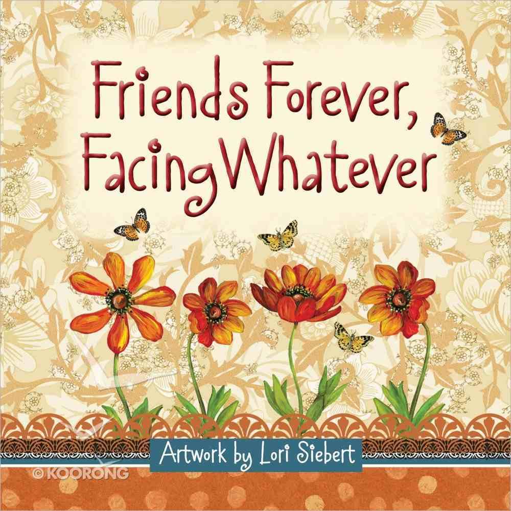 Friends Forever, Facing Whatever Hardback