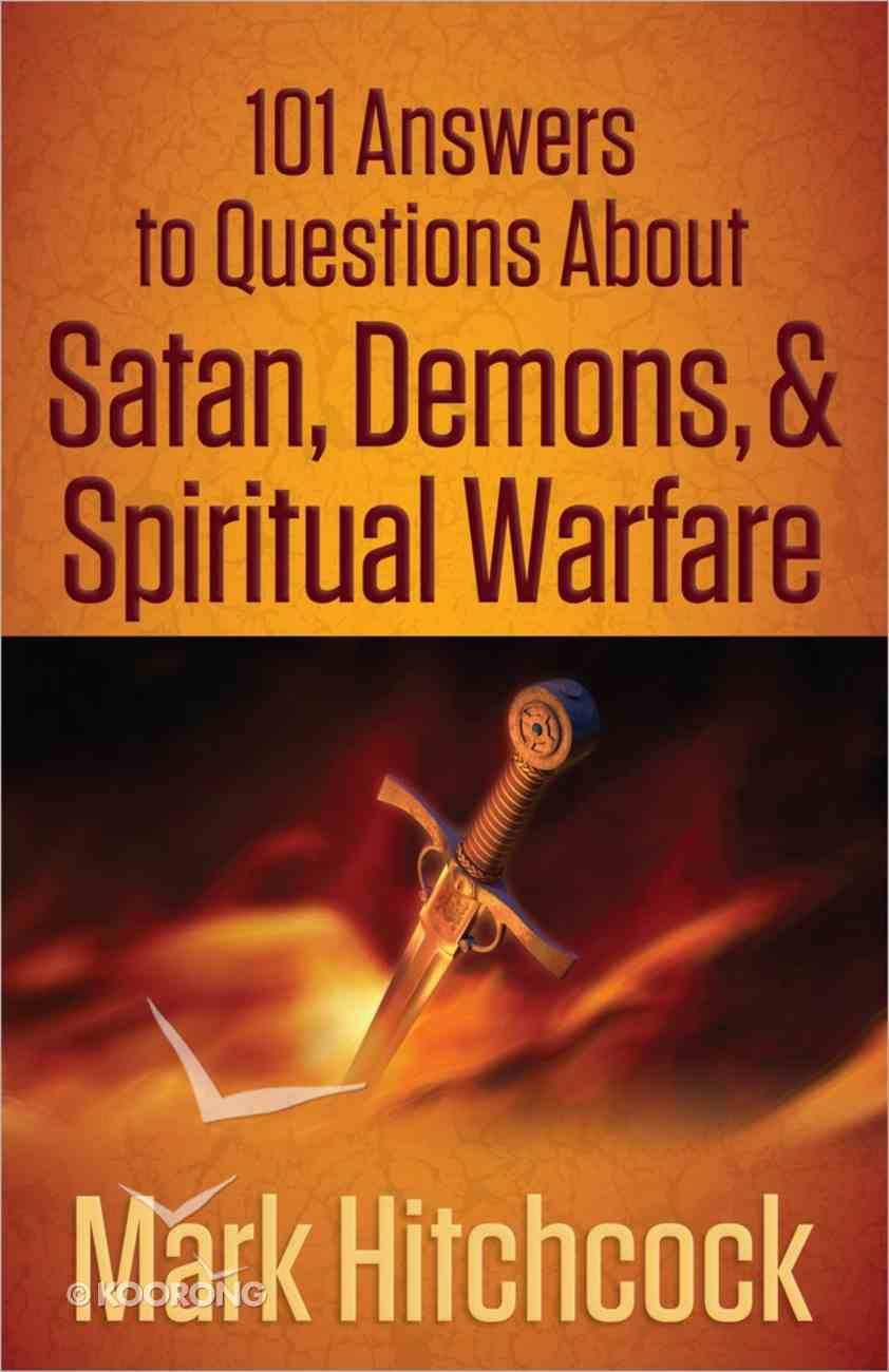 101 Answers to Questions About Satan, Demons, and Spiritual Warfare Paperback