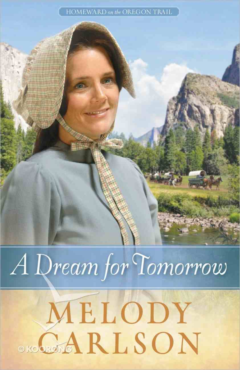 A Dream For Tomorrow (#02 in Homeward On The Oregon Trail Series) Paperback