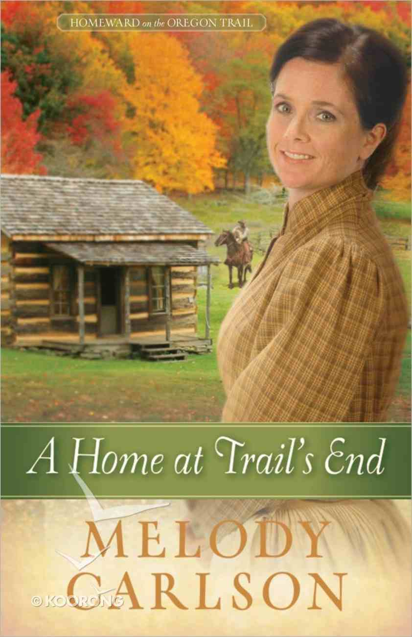 A Home At Trail's End (#03 in Homeward On The Oregon Trail Series) Paperback