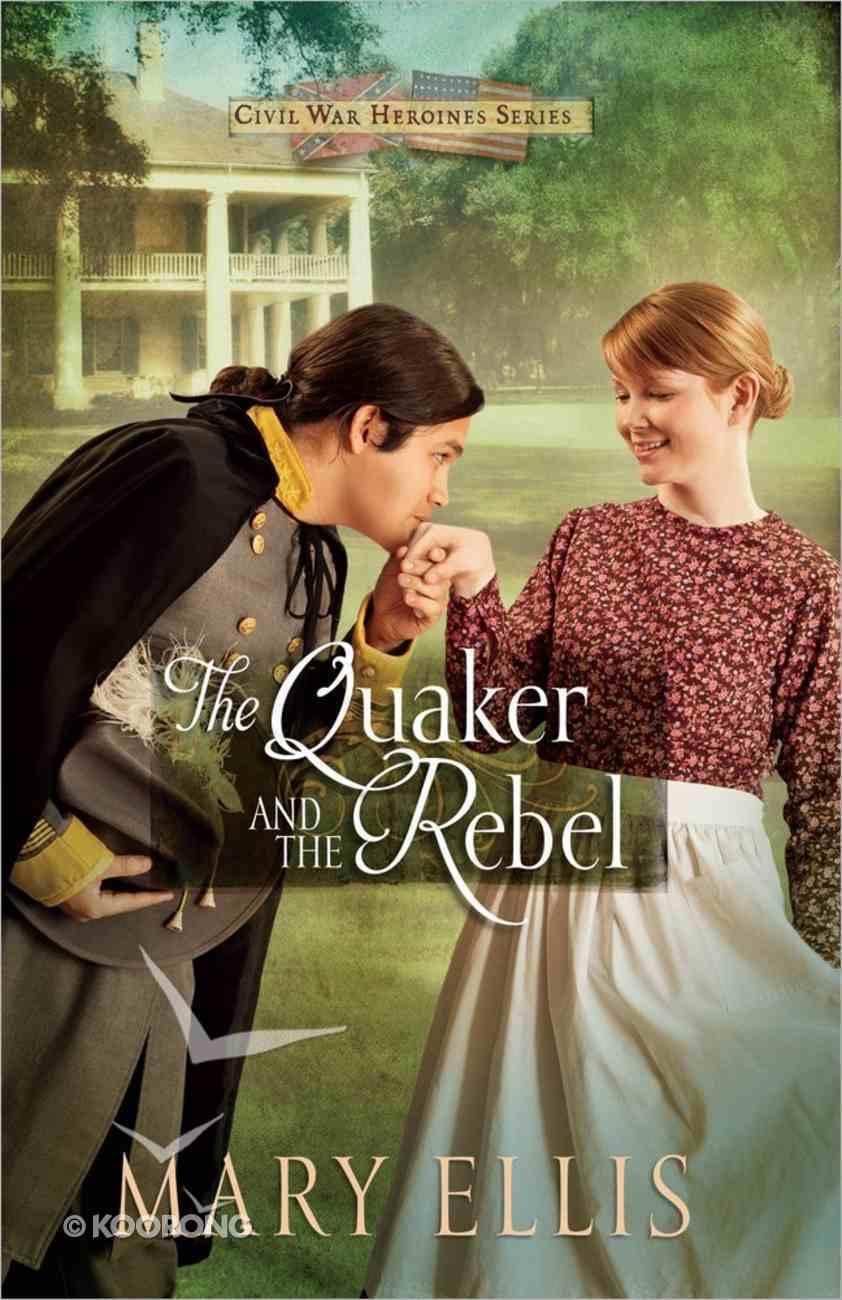 The Quaker and the Rebel (#01 in Civil War Heroines Series) Paperback