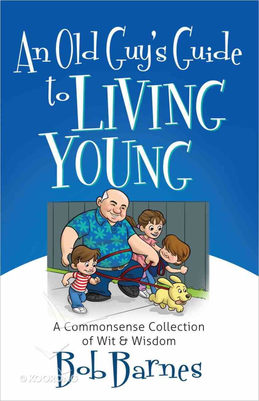 An Old Guy's Guide to Living Young Paperback