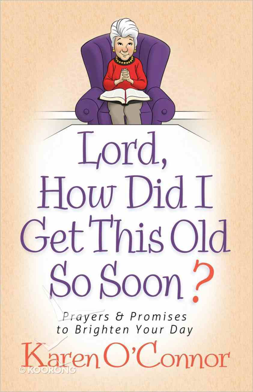 Lord, How Did I Get This Old So Soon? Paperback