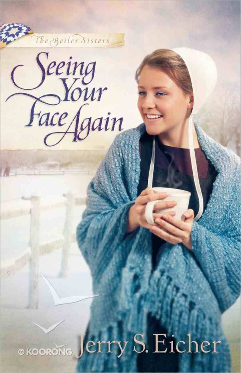 Seeing Your Face Again (#02 in Beiler Sisters Series) Paperback