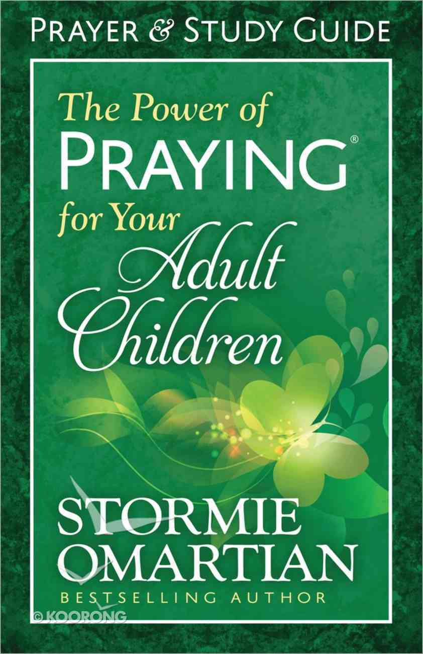 The Power of Praying For Your Adult Children (Prayer And Study Guide) Paperback