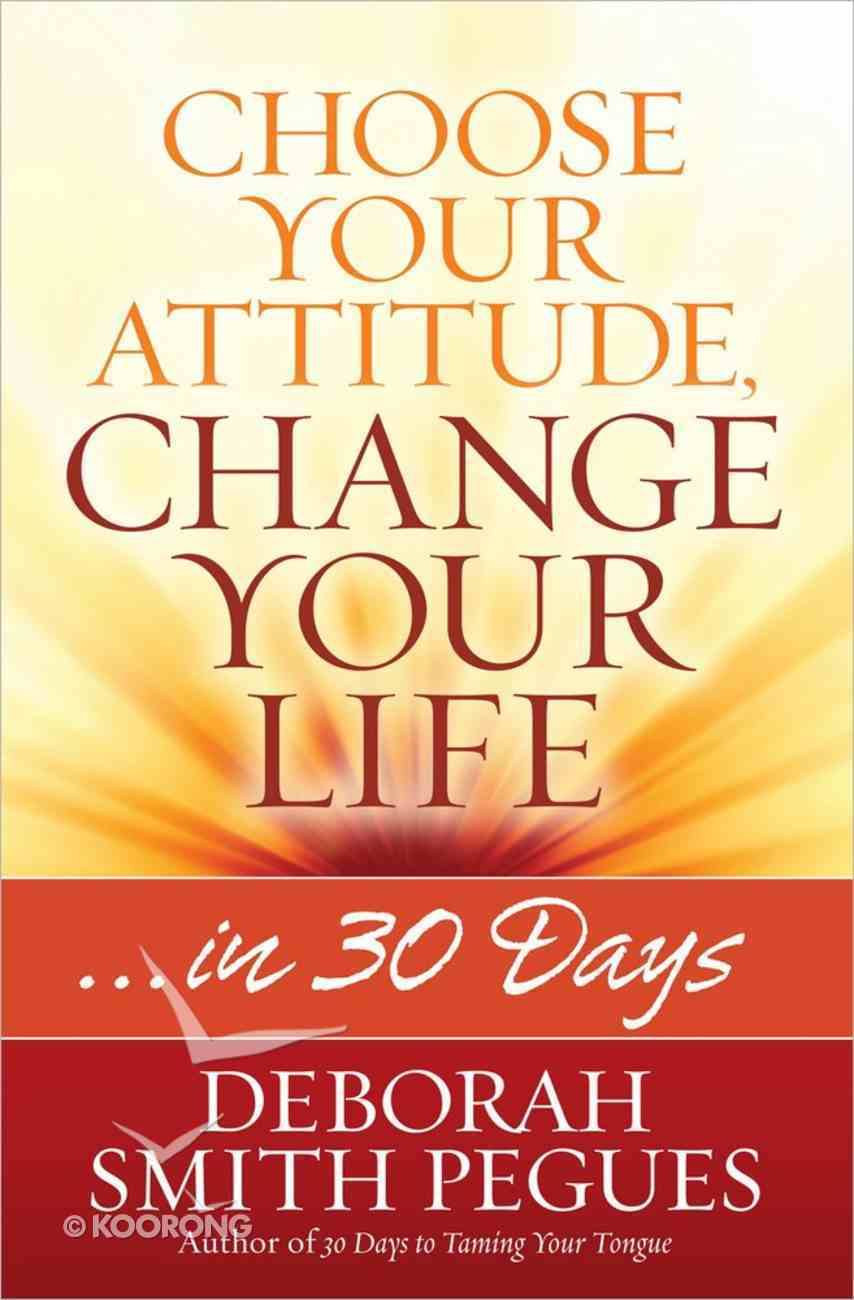 Choose Your Attitude, Change Your Life Paperback