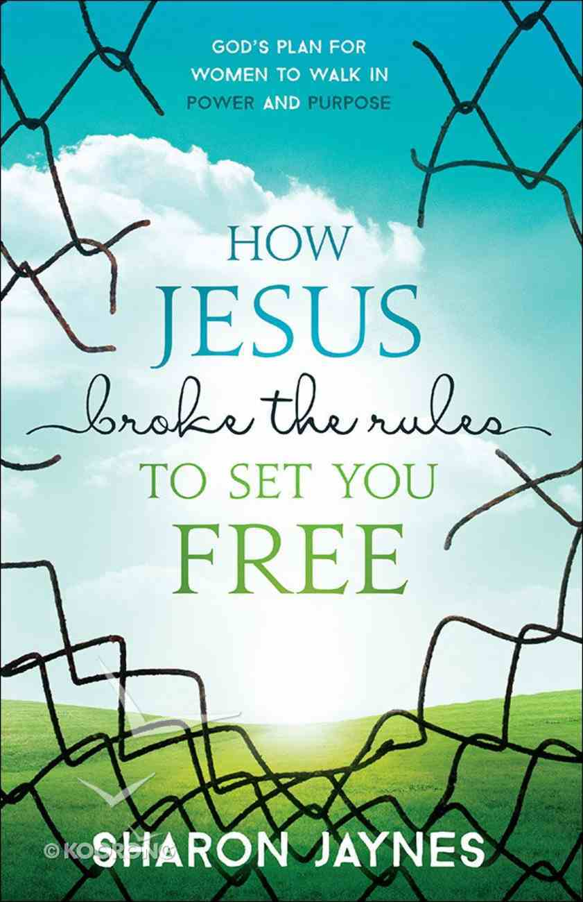 How Jesus Broke the Rules to Set You Free Paperback