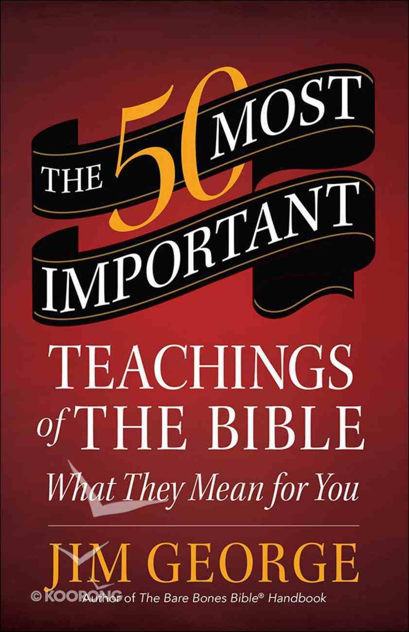 The 50 Most Important Teachings of the Bible Paperback