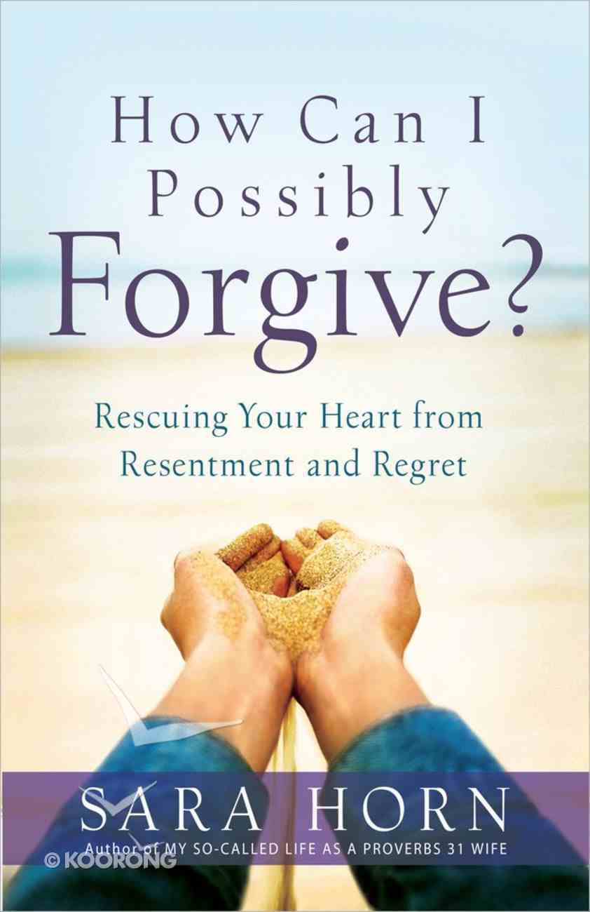 How Can I Possibly Forgive? Paperback