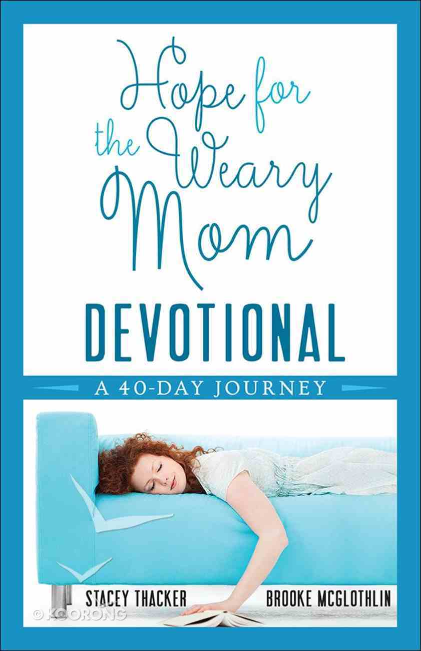 Hope For the Weary Mom Devotional: A 40-Day Journey Paperback
