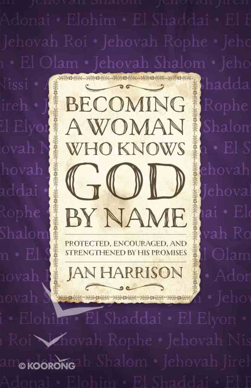 Becoming a Woman Who Knows God By Name Paperback