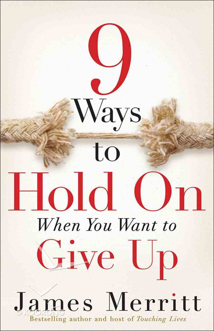 9 Ways to Hold on When You Want to Give Up Paperback