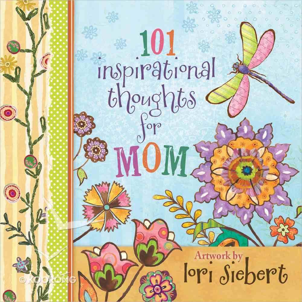 101 Inspirational Thoughts For Mom Hardback