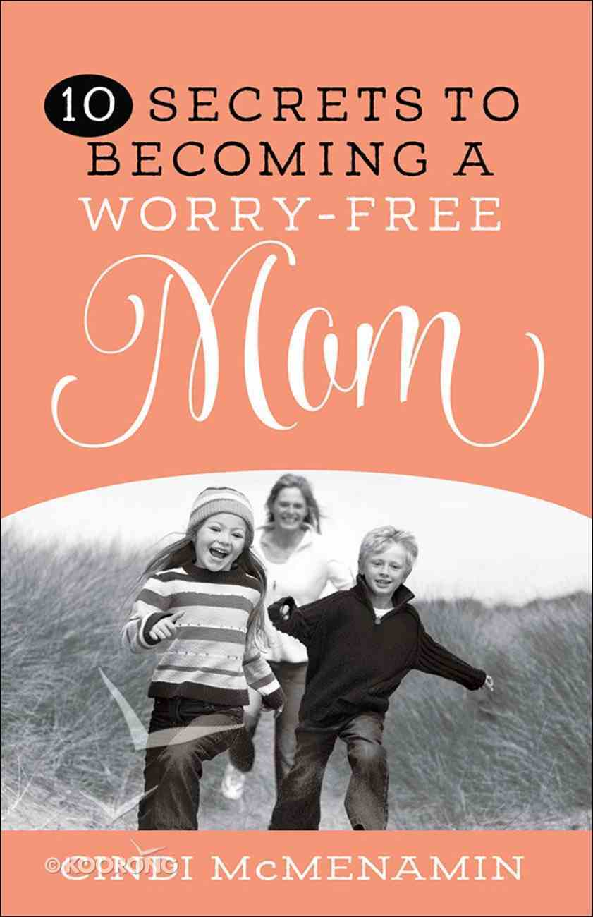 10 Secrets of Becoming a Worry-Free Mom Paperback