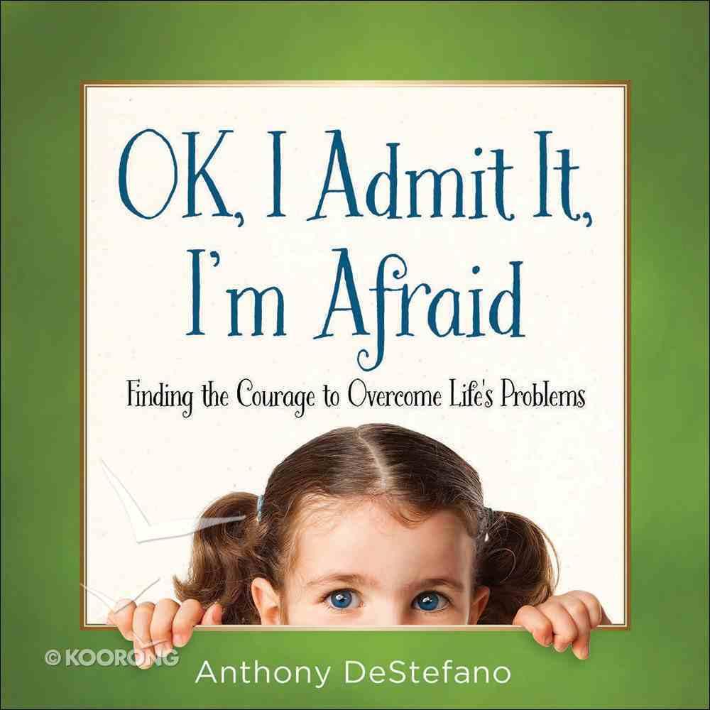 Ok, I Admit It, I'm Afraid Hardback