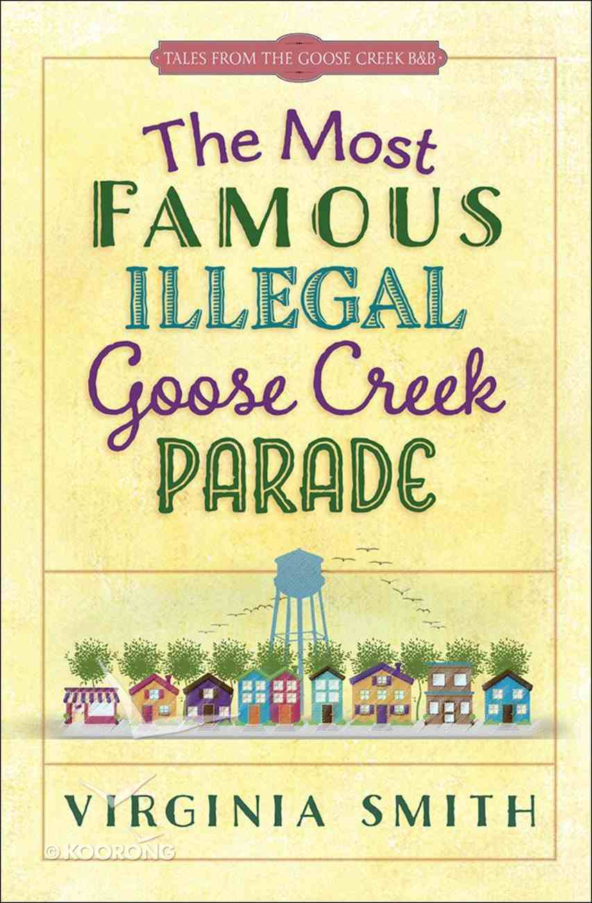 The Most Famous Illegal Goose Creek Parade (#01 in Tales From The Goose Creek B&b Series) Paperback