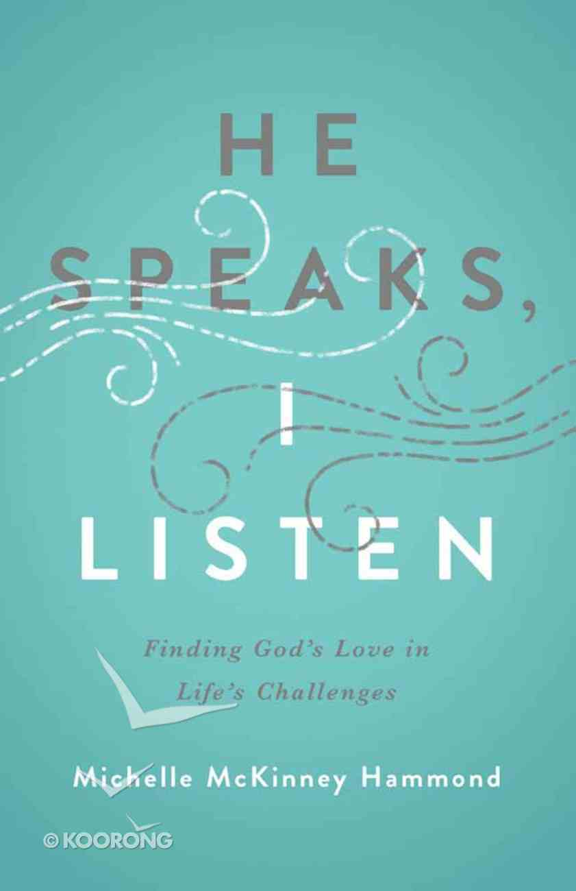 He Speaks, I Listen: Finding God's Love in Life's Challenges Paperback