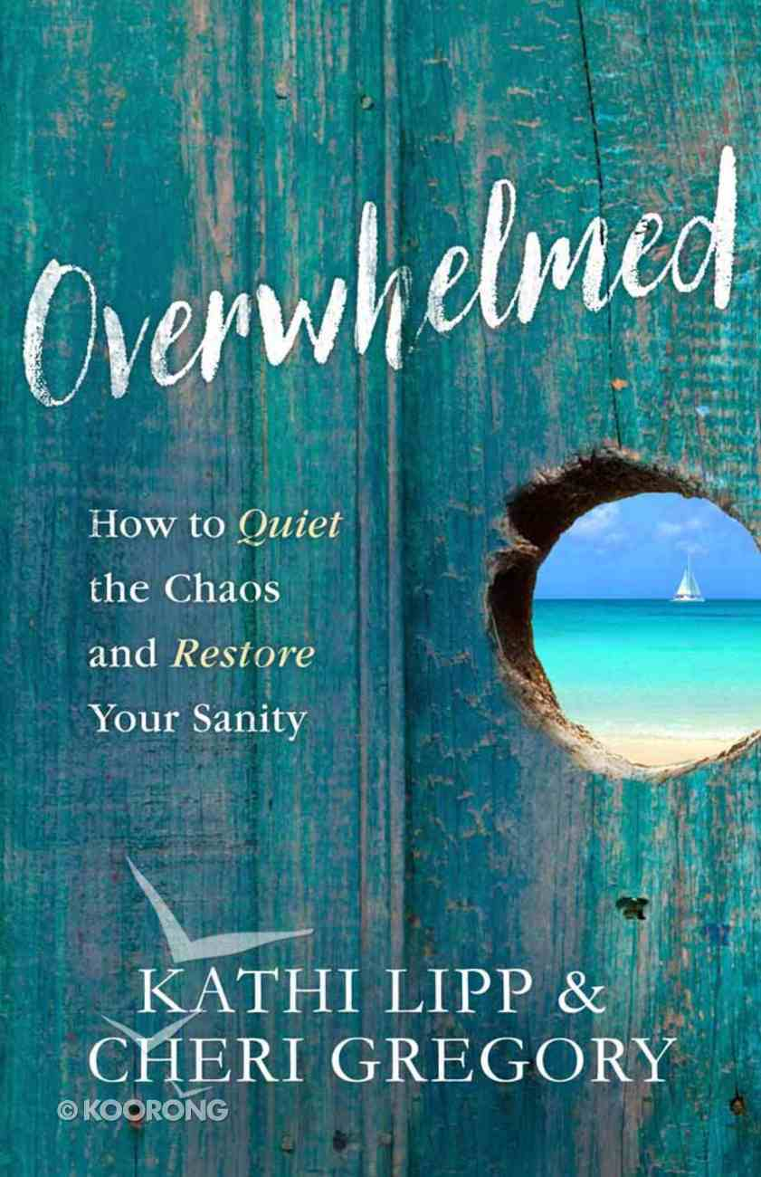 Overwhelmed: How to Quiet the Chaos and Restore Your Sanity Paperback